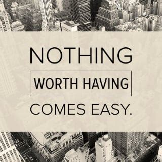 Nothing Worth Having Comes Easy Quote | POPSUGAR Smart Living
