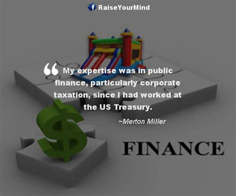Finance Quotes & Sayings   My expertise was in public
