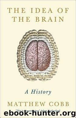 The Idea of the Brain by Matthew Cobb - free ebooks download